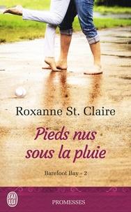 Roxanne St. Claire - Barefoot Bay Tome 2 : Pieds nus sous la pluie.
