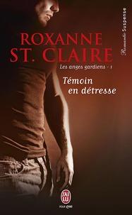 Roxanne St. Claire - Les anges gardiens Tome 1 : Témoin en détresse.
