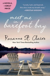 Roxanne St. Claire - Meet Me in Barefoot Bay - 2-in-1 Edition with Barefoot in the Sand and Barefoot in the Rain.