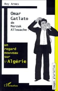 """Roy Armes - """"Omar Gatlato"""" de Merzak Allouache - Un regard nouveau sur l'Algérie."""
