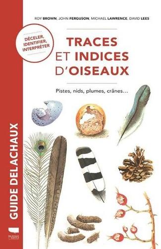 Roy Brown et John Ferguson - Traces et indices d'oiseaux - Pistes, nids, plumes, crânes....