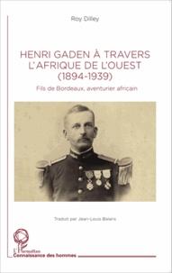 Roy Dilley - Henri Gaden à travers l'Afrique de l'Ouest (1894-1939) - Fils de Bordeaux, aventurier africain.
