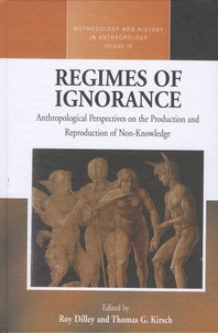 Roy Dilley et Thomas-G Kirsch - Regimes of Ignorance - Anthropological Perspectives on the Production and Reproduction of Non-Knowledge.