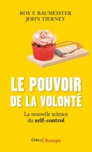 Roy-F Baumeister et John Tierney - Le pouvoir de la volonté - La nouvelle science du self-control.