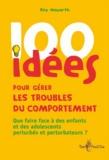 Roy Howarth - 100 idées pour gérer les troubles du comportement.