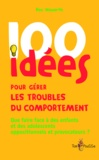 Roy Howarth - 100 idées pour gérer les troubles du comportement - Que faire face à des enfants et des adolescents oppositionnels et provocateurs ?.