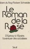 Roy - Le Roman de la rose - D'Épinay à l'Élysée, l'aventure des socialistes.