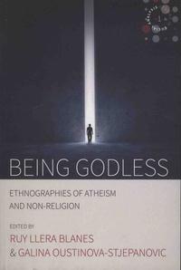 Roy Llera Blanes et Galina Oustinova-Stjepanovic - Being Godless - Ethnographies of Atheism and Non-Religion.
