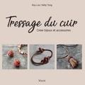 Roy Luo et Kelly Tong - Tressage du cuir - Créer bijoux et accessoires.
