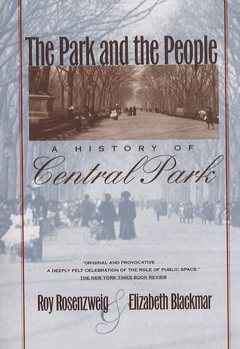 Roy Rosenzweig et Elizabeth Blackmar - The Park and the People - A History of Central Park.