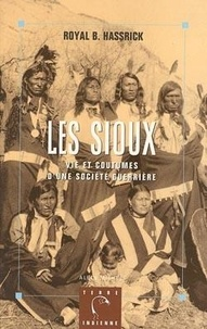 Royal-Brown Hassrick - Les Sioux - Vie et coutumes d'une société guerrière.