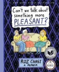 Roz Chast - Can't We Talk about Something More Pleasant? - A Memoir.