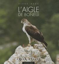 Rozen Morvan - Vivre avec l'aigle de Bonelli.