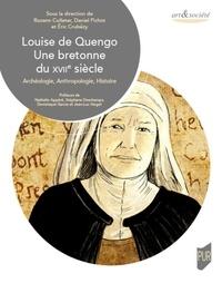 Rozenn Colleter et Daniel Pichot - Louise de Quengo, une bretonne du XVIIe siècle - Archéologie, Anthropologie, Histoire.