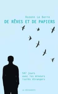 Rozenn Le Berre - De rêves et de papiers - 547 jours avec les mineurs isolés étrangers.