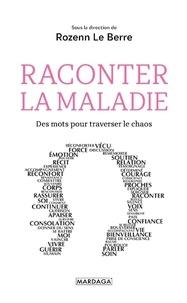 Rozenn Le Berre - Raconter la maladie - Des mots pour traverser le chaos.