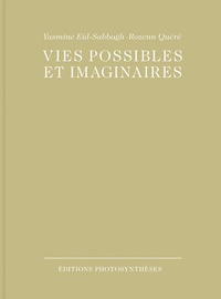Rozenn Quéré et Yasmine Eid-Sabbagh - Vies possibles et imaginaires.