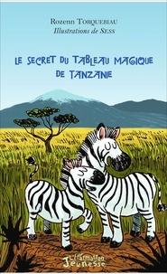 Rozenn Torquebiau et  Sess - Le secret du tableau magique de Tanzanie.