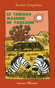 Rozenn Torquebiau - Le tableau magique de Tanzanie.