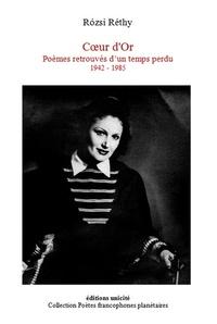 Rozsi Réthy - Coeur d'or - Poèmes retrouves d un temps perdu 1942-1985.