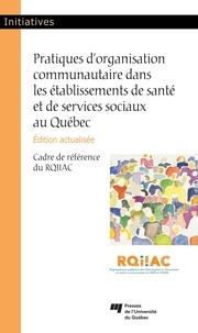 RQIIAC - Pratiques d'organisation communautaire dans les établissements de santé et de services sociaux au Québec, édition actualisée - Cadre de référence du RQIIAC.