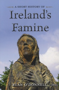 Ruan O'Donnell - A Short History of Ireland's Famine.