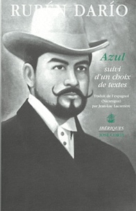 Rubén Dario - Azul [1888-1890) suivi d'un choix de textes.