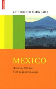Rubén Gallo - Mexico - Chroniques littéraires d'une mégalopole baroque.