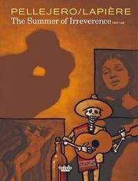 Rubén Pellejero et Denis Lapière - The summer of irreverence - Volume 1 - Part One.