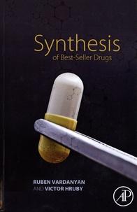 Ruben Vardanyan et Victor Hruby - Synthesis of Best-Seller Drugs.