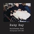Ruby Ray - Ruby Ray - Kalifornia Kool : Photographs 1976-1982.