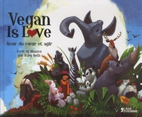 Ruby Roth - Vegan is Love - Avoir du coeur et agir.
