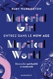 Ruby Warrington - Material girl Mystical world - Entrez dans le Now age - Réconciliez spiritualité et modernité.
