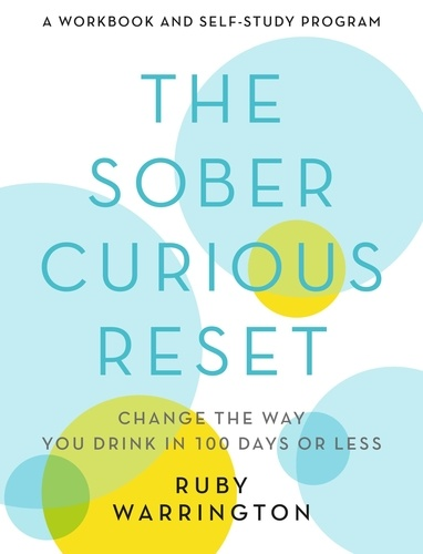 Ruby Warrington - The Sober Curious Reset - Change the Way You Drink in 100 Days or Less.