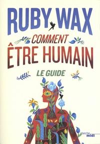 Ruby Wax - Comment être humain - Le guide.