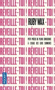 Ruby Wax - Réveille-toi ! - Petit précis de pleine conscience à l'usage des gens surmenés.