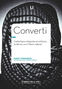 Ruddy Terranova - Converti - CATHOLIQUE INTÉGRISTE, MILITAIRE, BRAQUEUR, LA DERIVE VERS L'ISLAM RADICAL.