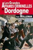 Rudi Molleman - Les grandes affaires criminelles de Dordogne.