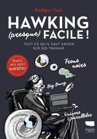 Rüdiger Vaas - Hawking (presque) facile ! - Tout ce qu'il faut savoir sur ses travaux.