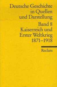Rüdiger VomBruch et Björn Hofmeister - Deutsche Geschichte in Quellen und Darstellung - Band 8, Kaiserreich und Erster Weltkrieg 1871-1918.