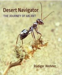 Rüdiger Wehner - Desert Navigator - The Journey of an Ant.