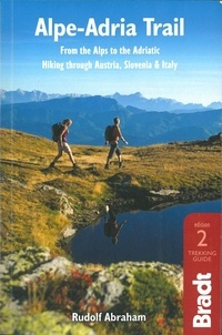 Rudolf Abraham - Alpe-Adria Trail - From the Alps to the Adriatic, Hiking through Austria, Slovenia and Italy.