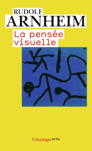 Rudolf Arnheim - La pensée visuelle.
