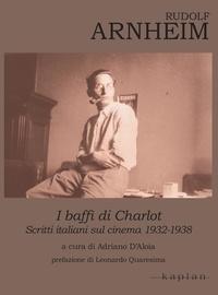 Rudolf Arnheim et Adriano d'Aloia - Rudolf Arnheim. I baffi di Charlot - Scritti italiani sul cinema 1932-1938.