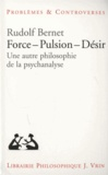 Rudolf Bernet - Force, pulsion, désir - Une autre philosophie de la psychanalyse.