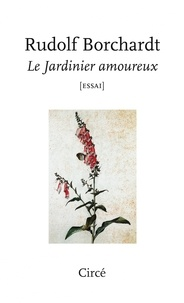 Rudolf Borchardt - Le jardinier amoureux.