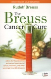 Rudolf Breuss - The Breuss Cancer Cure - Advice for the Prevention and Natural Treatment of Cancer, Leukemia and Other Seemingly Incurable Diseases.