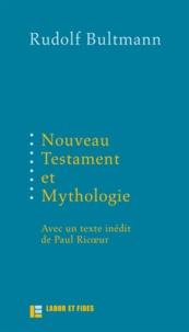 Rudolf Bultmann - Nouveau Testament et mythologie - Suivi de Démythologisation et herméneutique.
