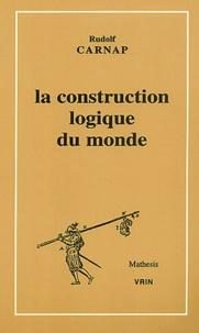 Rudolf Carnap - La construction logique du monde.