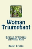 Rudolf Cronau - Woman Triumphant - History of her Struggles for Freedom, Education and Political Rights.
